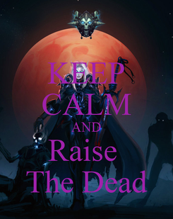 Poster: KEEP CALM AND Raise  The Dead