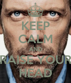 Poster: KEEP CALM AND RAISE YOUR HEAD