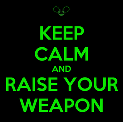 Poster: KEEP CALM AND RAISE YOUR WEAPON