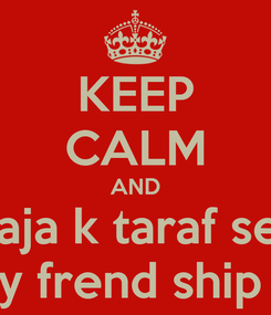 Poster: KEEP CALM AND raja k taraf se  hapy frend ship day