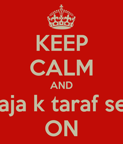 Poster: KEEP CALM AND raja k taraf se  ON