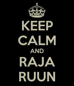 Poster: KEEP CALM AND RAJA RUUN