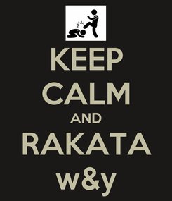Poster: KEEP CALM AND RAKATA w&y