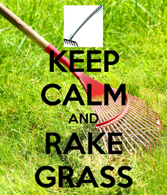 Poster: KEEP CALM AND RAKE GRASS