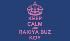 Poster: KEEP CALM AND RAKIYA BUZ KOY