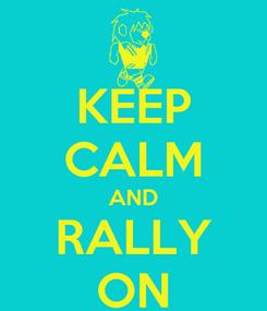 Poster: KEEP CALM AND RALLY ON