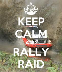 Poster: KEEP CALM AND RALLY RAID