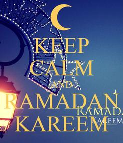 Poster: KEEP CALM AND RAMADAN KAREEM