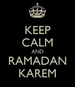 Poster: KEEP CALM AND RAMADAN KAREM