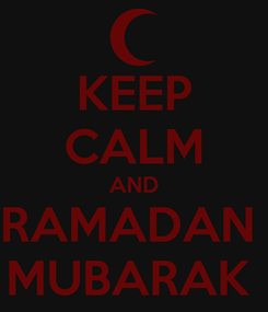 Poster: KEEP CALM AND RAMADAN  MUBARAK