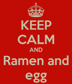 Poster: KEEP CALM AND Ramen and egg