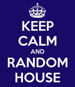 Poster: KEEP CALM AND RANDOM HOUSE