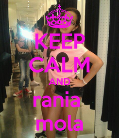 Poster: KEEP CALM AND rania  mola