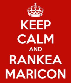 Poster: KEEP CALM AND RANKEA MARICON