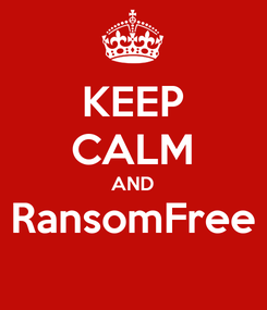 Poster: KEEP CALM AND RansomFree