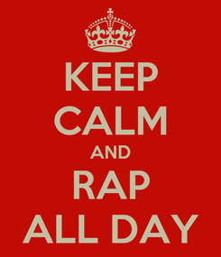 Poster: KEEP CALM AND RAP ALL DAY