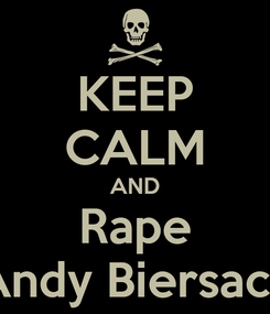Poster: KEEP CALM AND Rape Andy Biersack