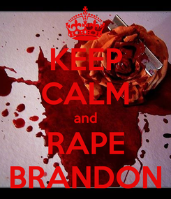 Poster: KEEP CALM and RAPE BRANDON