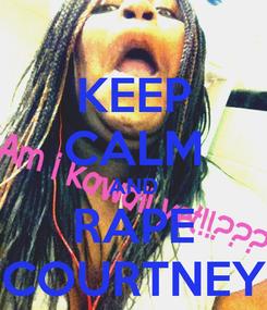 Poster: KEEP CALM AND RAPE COURTNEY