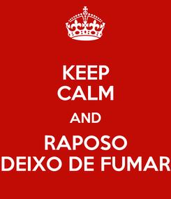 Poster: KEEP CALM AND RAPOSO DEIXO DE FUMAR