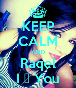Poster: KEEP CALM AND Raqel I ♥ You