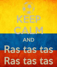 Poster: KEEP CALM AND Ras tas tas Ras tas tas