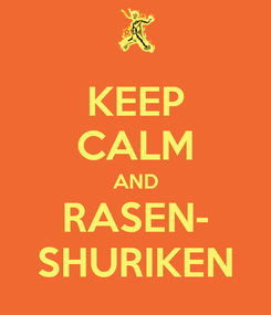 Poster: KEEP CALM AND RASEN- SHURIKEN