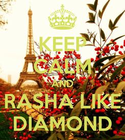 Poster: KEEP CALM AND RASHA LIKE DIAMOND