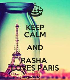 Poster: KEEP CALM AND RASHA  LOVES PARIS