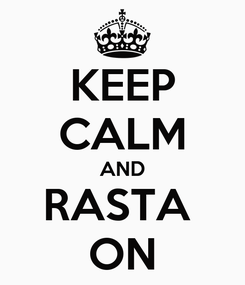 Poster: KEEP CALM AND RASTA  ON