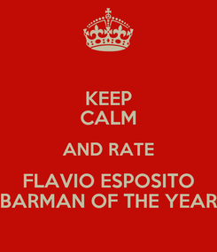 Poster: KEEP CALM AND RATE FLAVIO ESPOSITO BARMAN OF THE YEAR