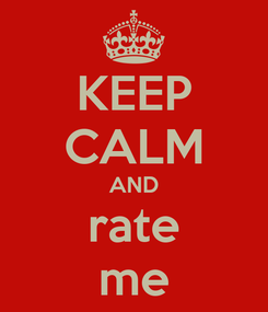 Poster: KEEP CALM AND rate me