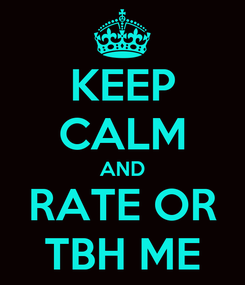 Poster: KEEP CALM AND RATE OR TBH ME