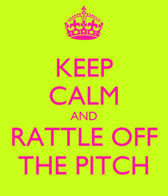 Poster: KEEP CALM AND RATTLE OFF THE PITCH