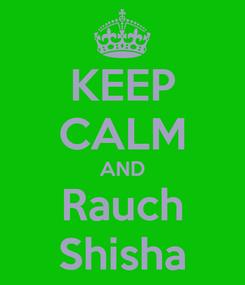 Poster: KEEP CALM AND Rauch Shisha