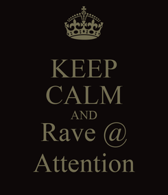Poster: KEEP CALM AND Rave @ Attention