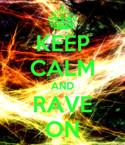 Poster: KEEP CALM AND RAVE ON