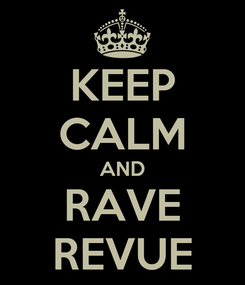 Poster: KEEP CALM AND RAVE REVUE