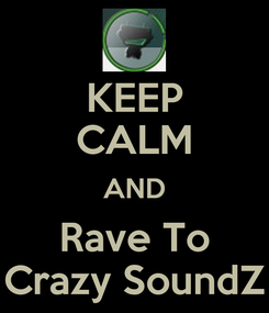 Poster: KEEP CALM AND Rave To Crazy SoundZ