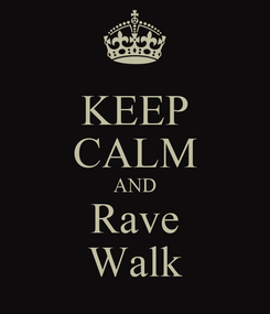 Poster: KEEP CALM AND Rave Walk