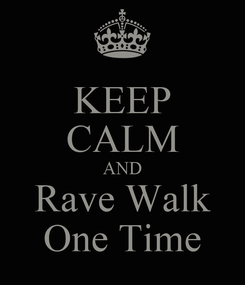 Poster: KEEP CALM AND Rave Walk One Time