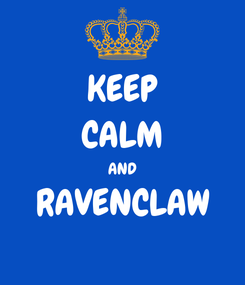Poster: KEEP CALM AND RAVENCLAW