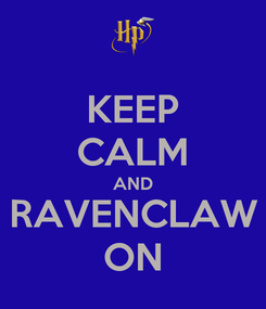 Poster: KEEP CALM AND RAVENCLAW ON