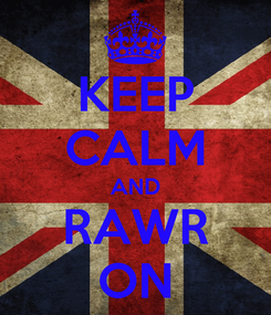 Poster: KEEP CALM AND RAWR ON