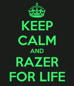Poster: KEEP CALM AND RAZER FOR LIFE
