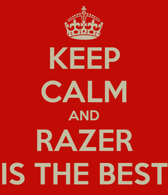 Poster: KEEP CALM AND RAZER IS THE BEST
