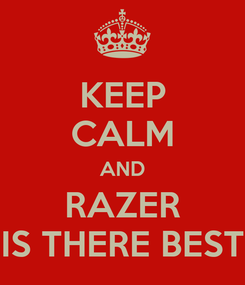 Poster: KEEP CALM AND RAZER IS THERE BEST