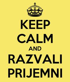 Poster: KEEP CALM AND RAZVALI PRIJEMNI