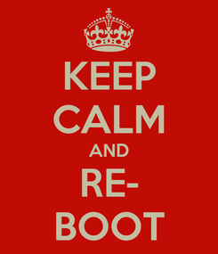 Poster: KEEP CALM AND RE- BOOT