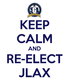 Poster: KEEP CALM AND RE-ELECT JLAX